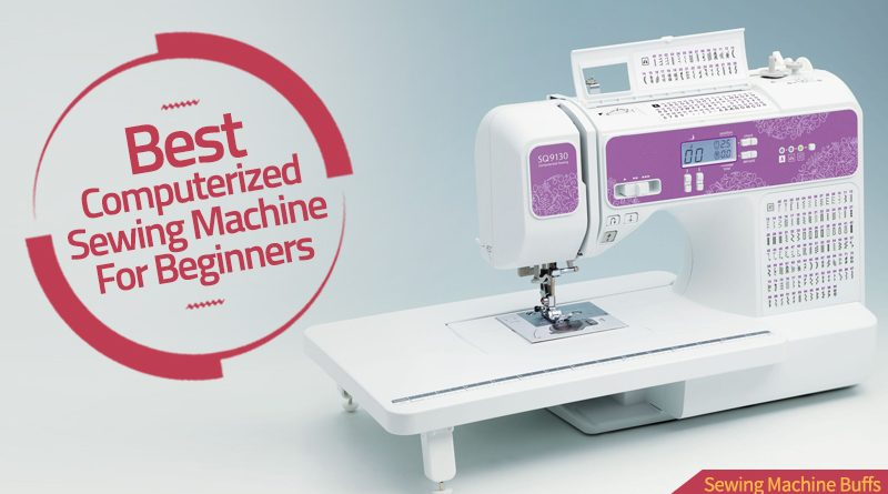 Best Computerized Sewing Machine For Beginners In 40 Cool What Is The Best Sewing Machine For A Beginner