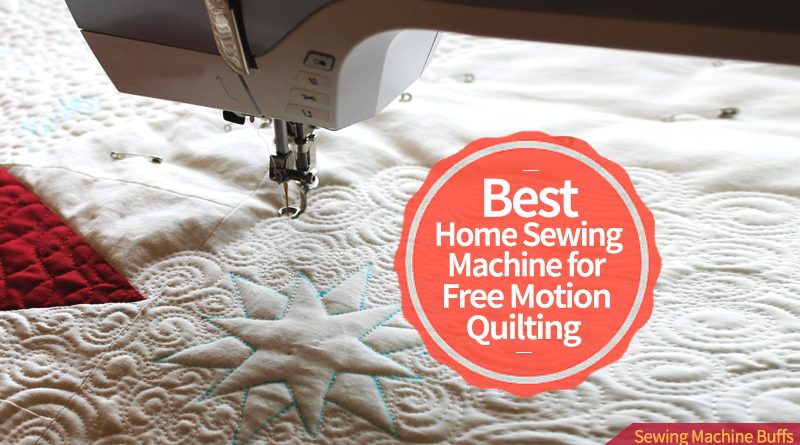 Best Home Sewing Machine for Free Motion Quilting