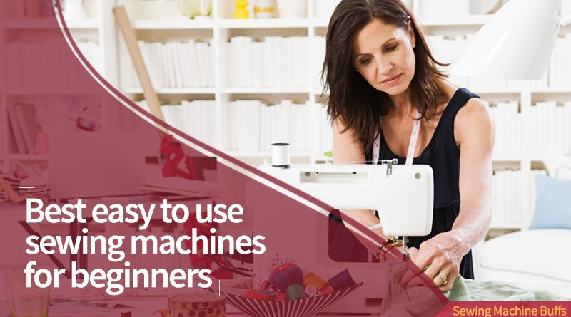 best easy to use sewing machines for beginners