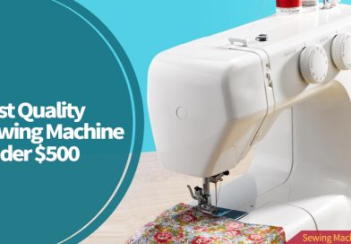 Best Quality Sewing Machine Under $500
