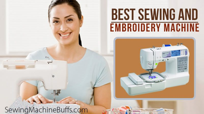 Best Sewing And Embroidery Machine Combo For Home Use