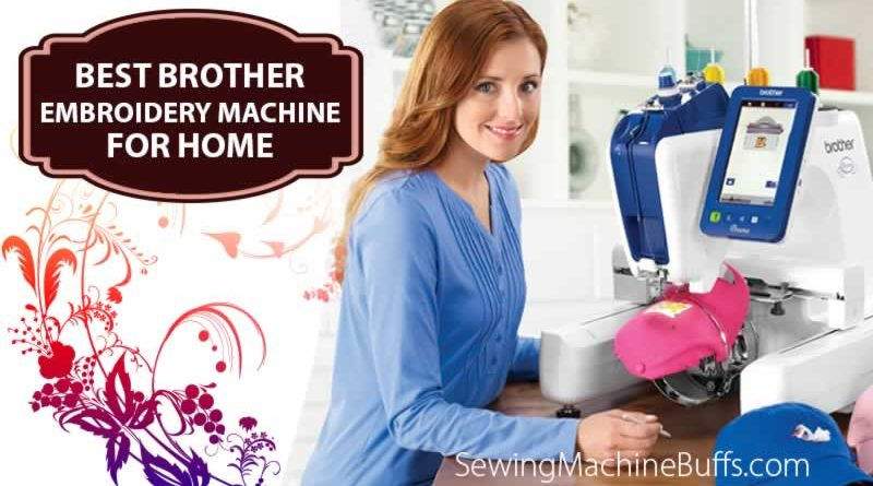 Best Brother Embroidery Machine For Home Reviews in 2018