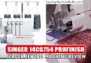 SINGER 14CG754 ProFinish Serger Sewing Machine Review