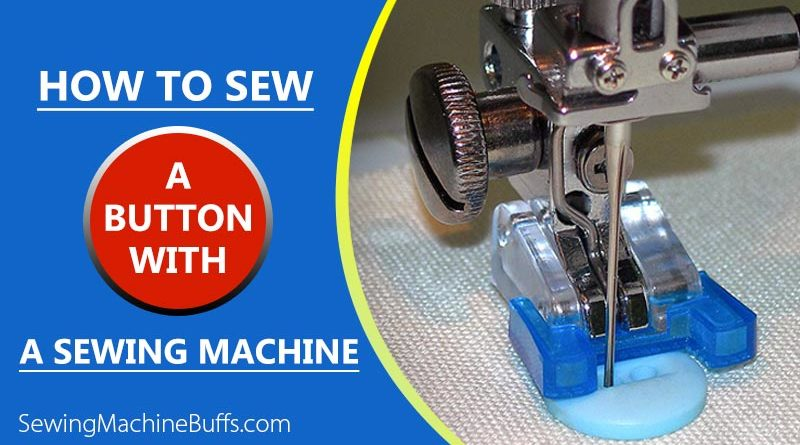 How To Sew A Button With A Sewing Machine Classy Button Sewing Machine