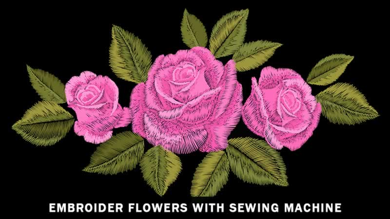 How To Embroider Flowers With Sewing Machine