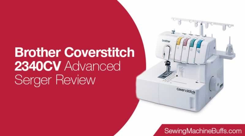 Brother Coverstitch 2340CV Advanced Serger Review