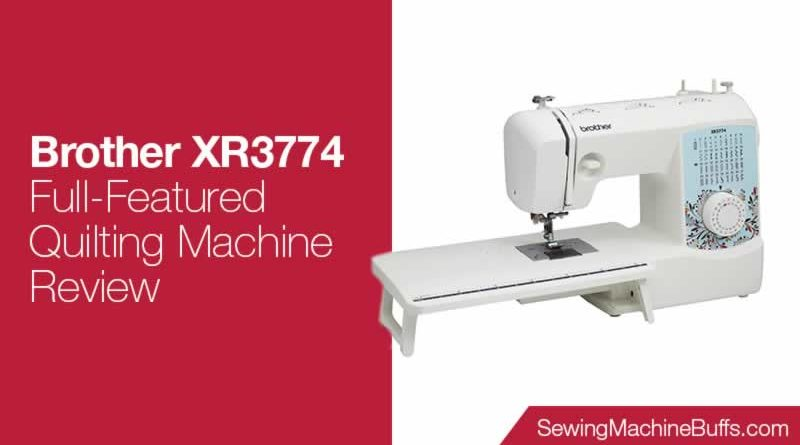 Brother XR3774 Full-Featured Quilting Machine Review