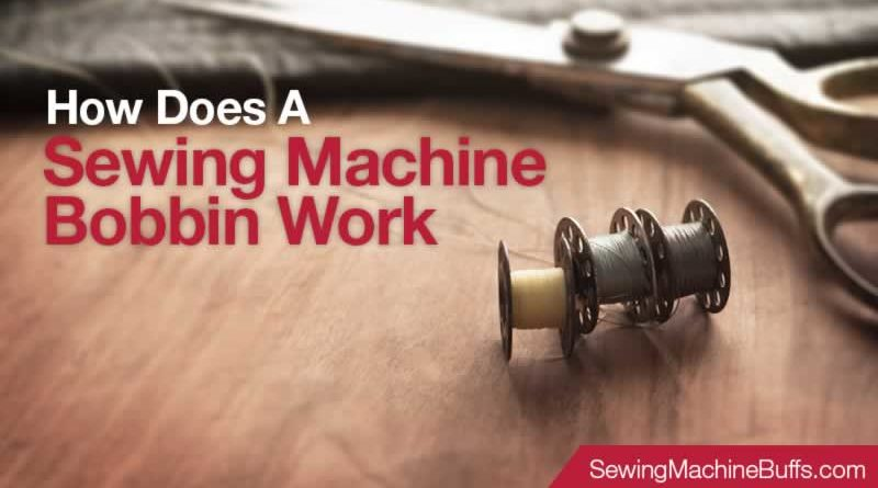 How Does A Sewing Machine Bobbin Work
