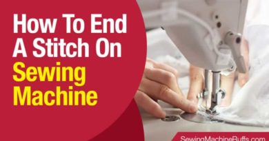 How To End A Stitch On Sewing Machine