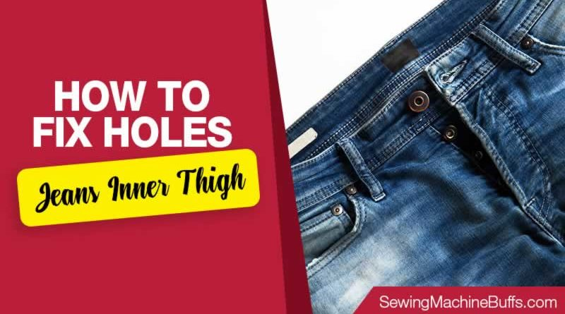 How To Fix Holes In Jeans Inner Thigh
