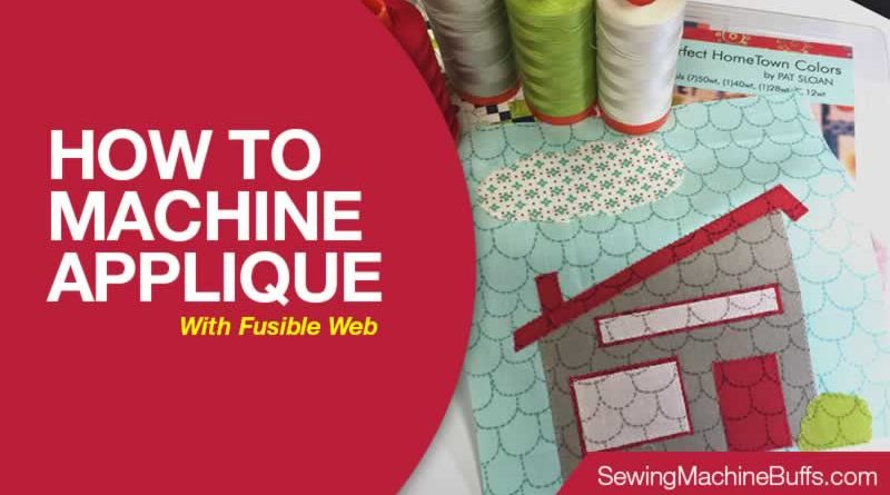 How To Machine Applique With Fusible Web