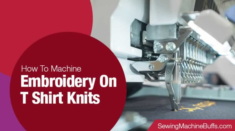 How To Machine Embroidery On T Shirt Knits