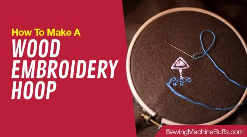 How To Make A Wood Embroidery Hoop
