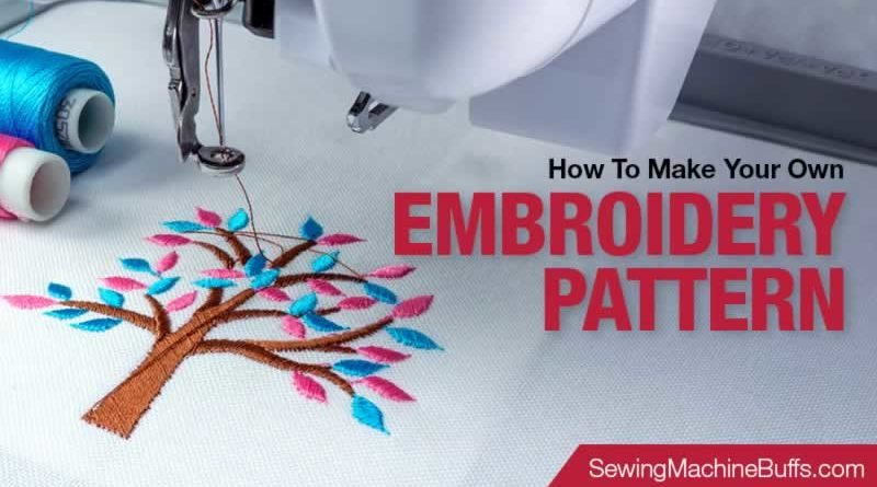 How To Make Your Own Embroidery Pattern