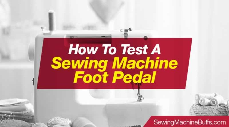 How To Test A Sewing Machine Foot Pedal