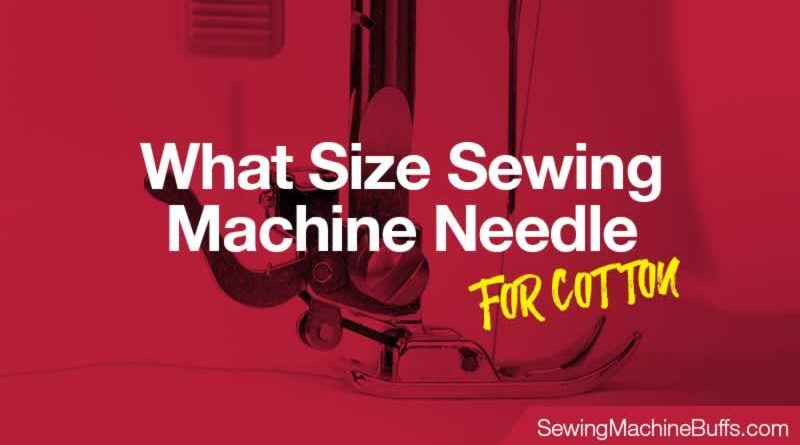 What Size Sewing Machine Needle For Cotton