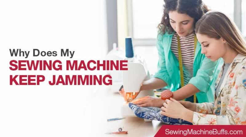 Why Does My Sewing Machine Keep Jamming