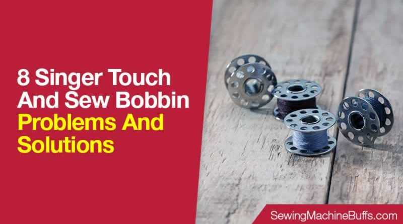 Singer Touch And Sew Bobbin Problems