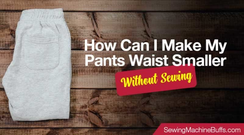 How Can I Make My Pants Waist Smaller Without Sewing