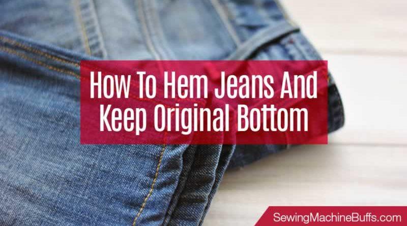 How To Hem Jeans And Keep Original Bottom