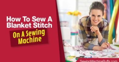 How To Sew A Blanket Stitch On A Sewing Machine