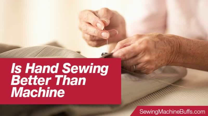 Is Hand Sewing Better Than Machine