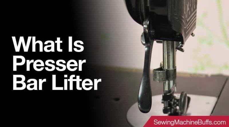 What Is Presser Bar Lifter