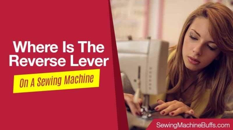 Where Is The Reverse Lever On A Sewing Machine