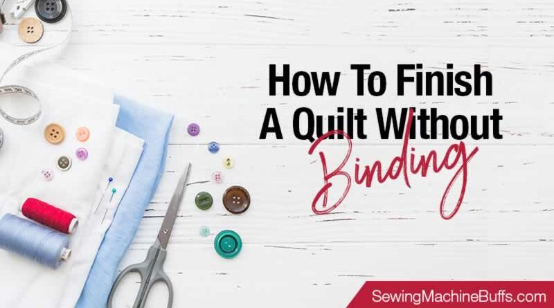 How To Finish A Quilt Without Binding