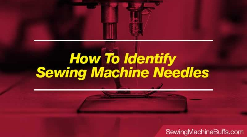 How To Identify Sewing Machine Needles