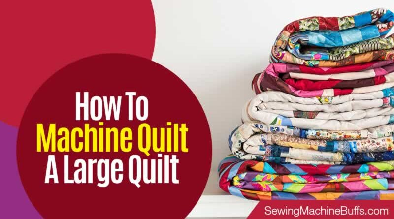 How To Machine Quilt A Large Quilt