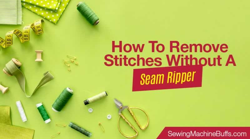 How To Remove Stitches Without A Seam Ripper