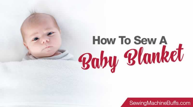 How To Make A Baby Blanket Without A Sewing Machine
