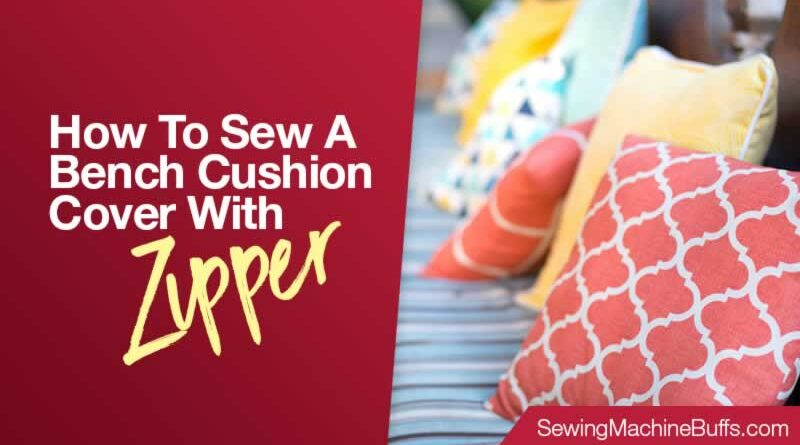 How To Sew A Bench Cushion Cover With Zipper