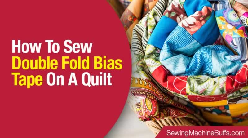 How To Sew Double Fold Bias Tape On A Quilt