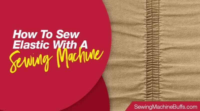 How to Sew Elastic With A Sewing Machine
