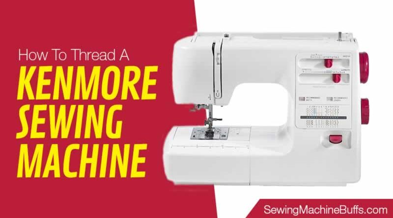 How to Thread a Kenmore Sewing Machine