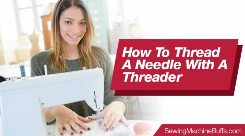 How To Thread A Needle With A Threader