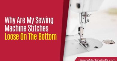 Why Are My Sewing Machine Stitches Loose On The Bottom