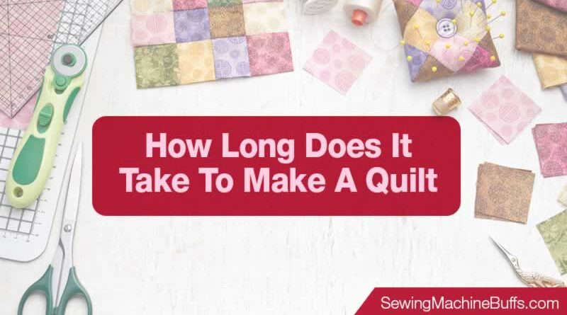 How Long Does It Take To Make A Quilt