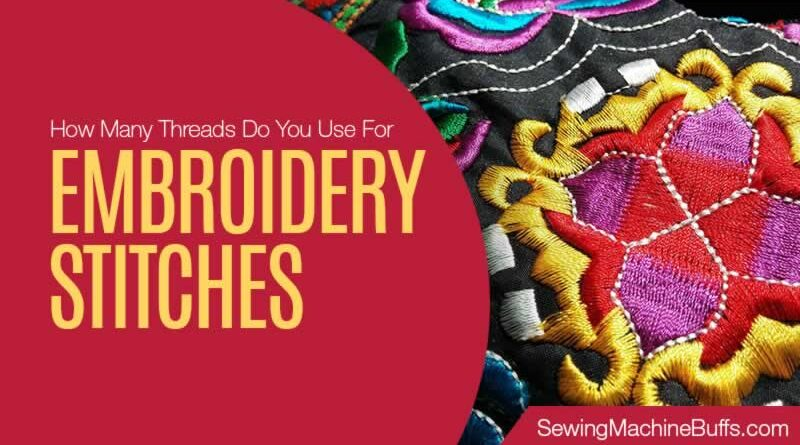 How Many Threads Do You Use for Embroidery Stitches