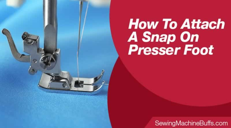 How To Attach A Snap On Presser Foot
