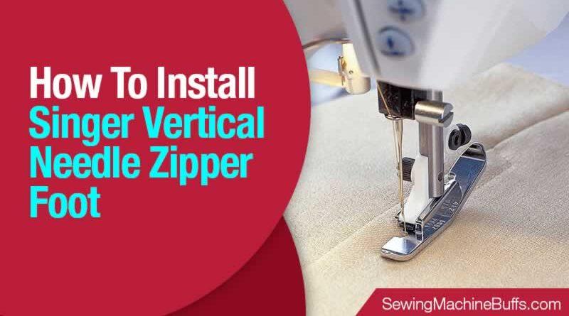 How To Install Singer Vertical Needle Zipper Foot