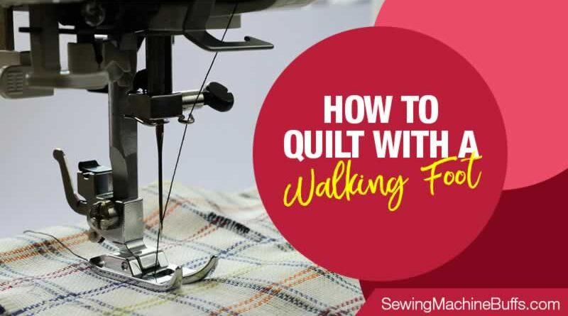 How To Quilt With A Walking Foot