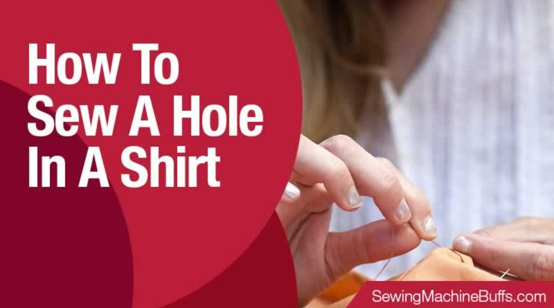 How To Sew A Hole In A Shirt