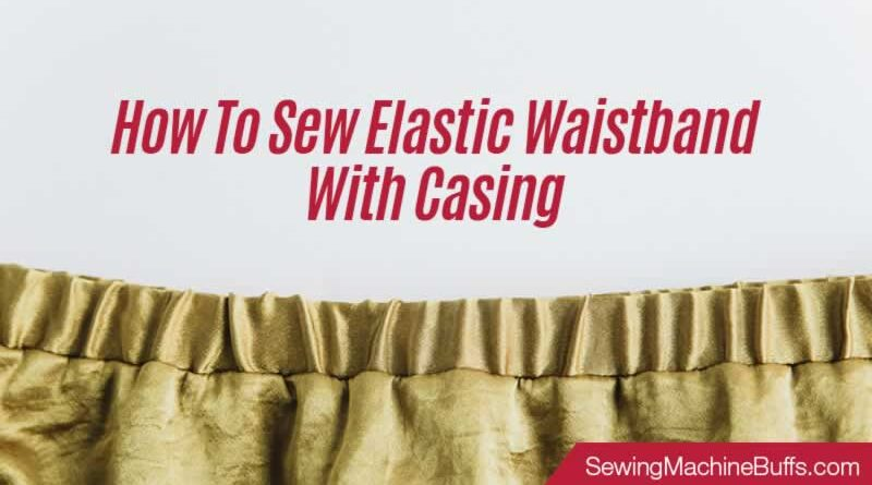 How To Sew Elastic Waistband With Casing
