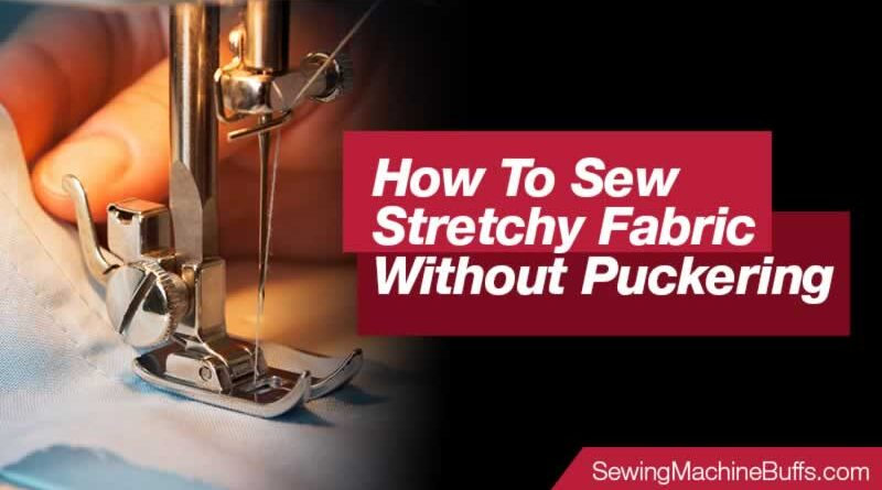 How To Sew Stretchy Fabric Without Puckering