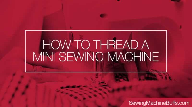 How to Thread a Mini Sewing Machine