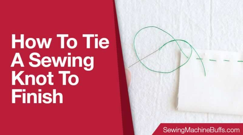 How to Tie A Sewing Knot to Finish