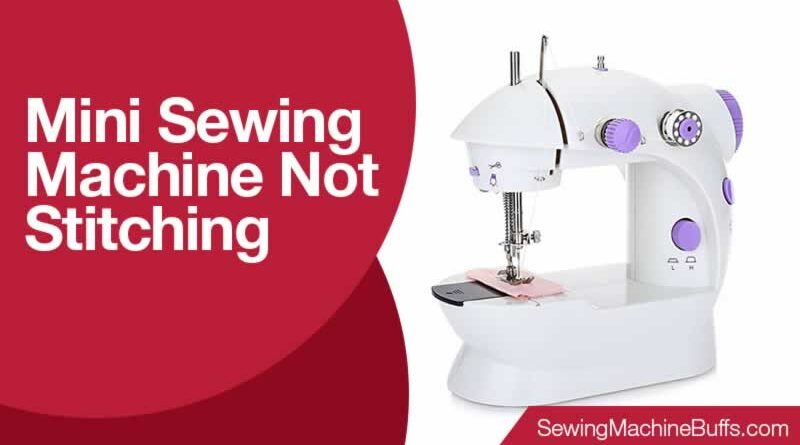 Mini Sewing Machine Not Stitching